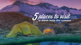 5 Places to Visit in North India this Summer - Kosha