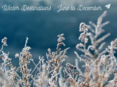 Winter Destinations: June to December